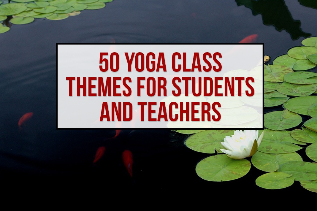 50 Yoga Class Themes for Teachers and Students
