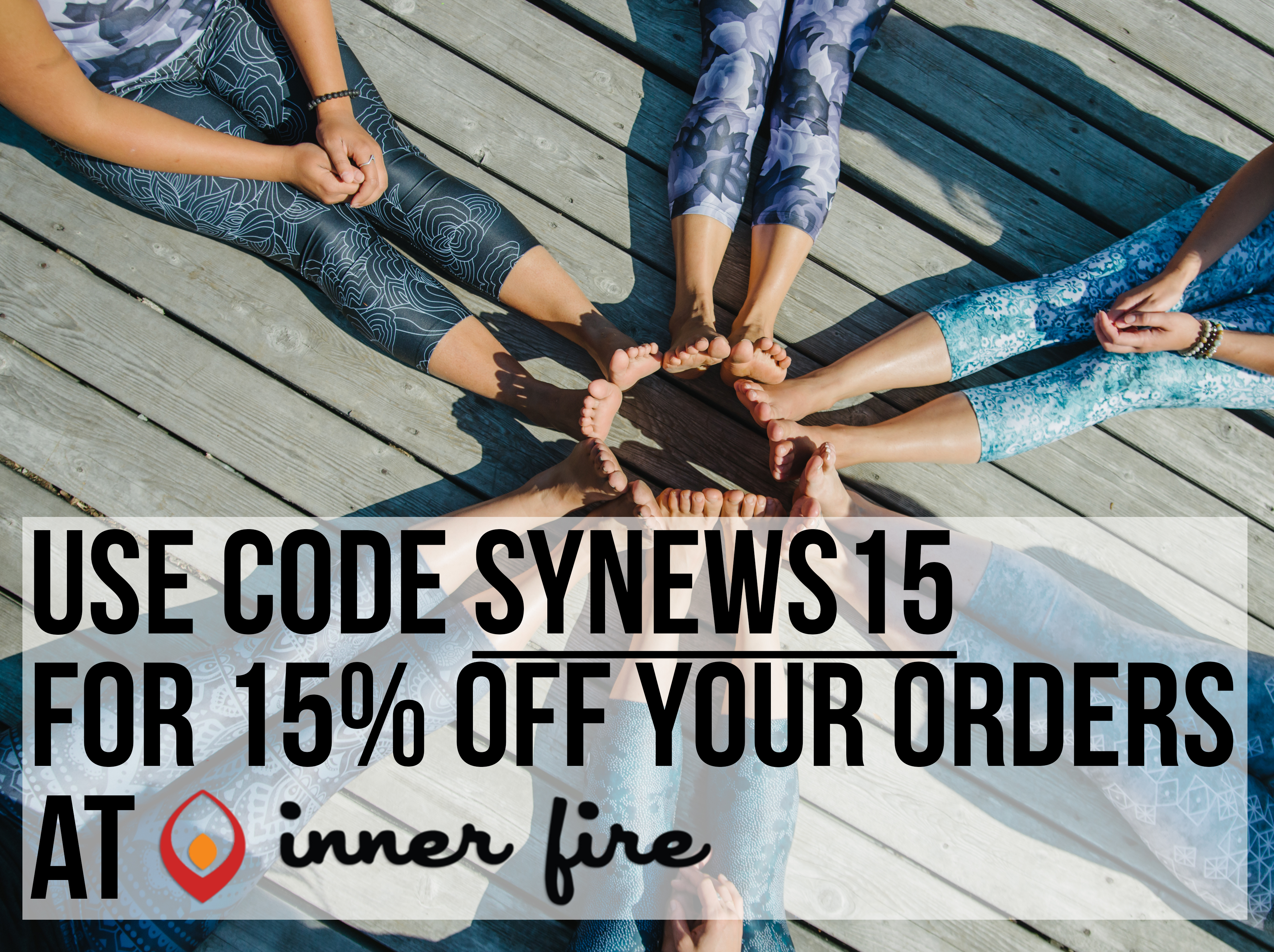 Use Inner Fire coupon code SYNEWS15 and save 15% off your orders