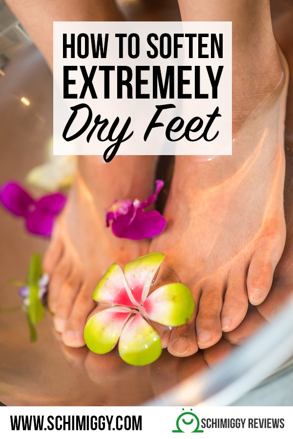how to soften extremely dry feet tips schimiggy pinterest