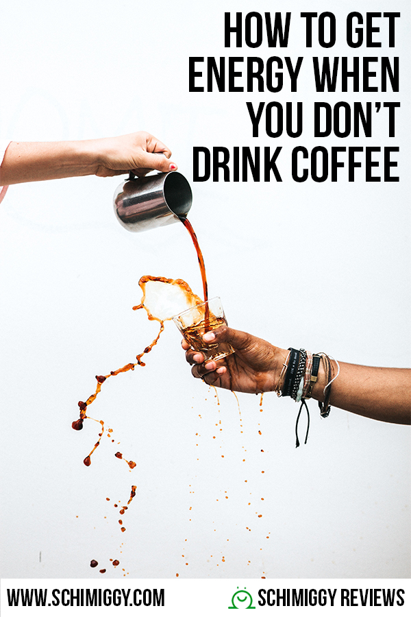 how to get more energy when you dont drink coffee schimiggy