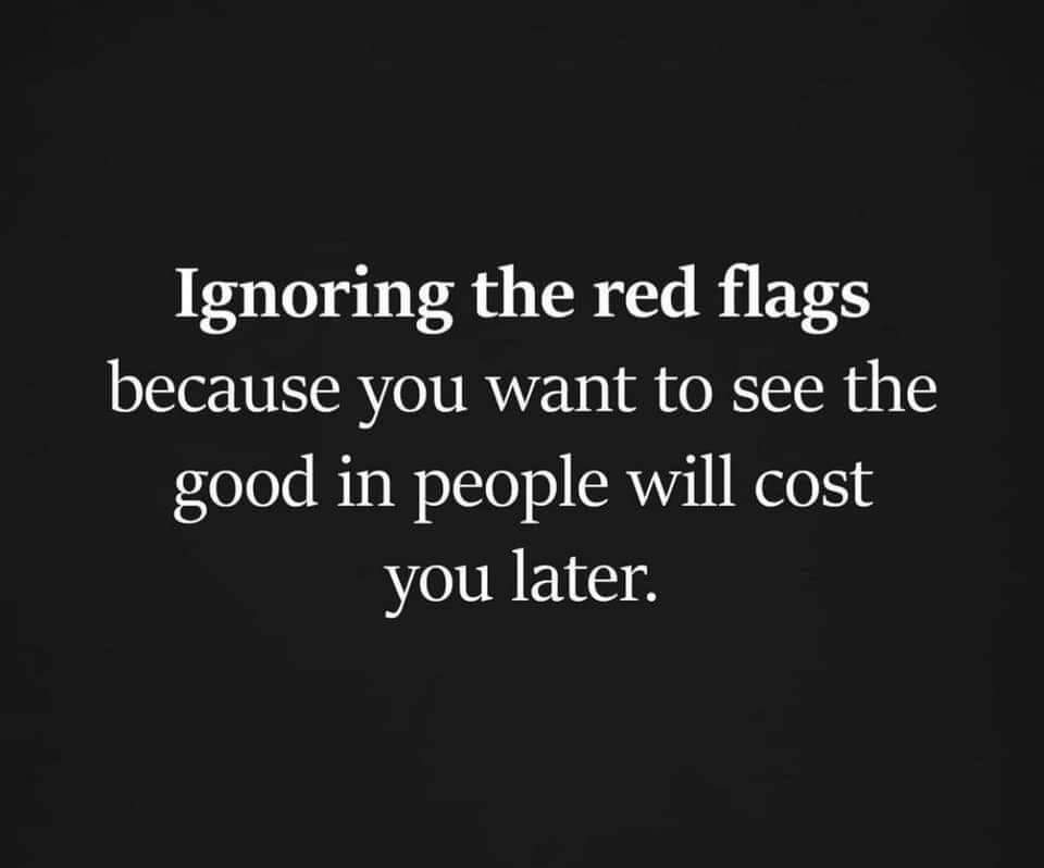 ignoring the red flags will cost you later