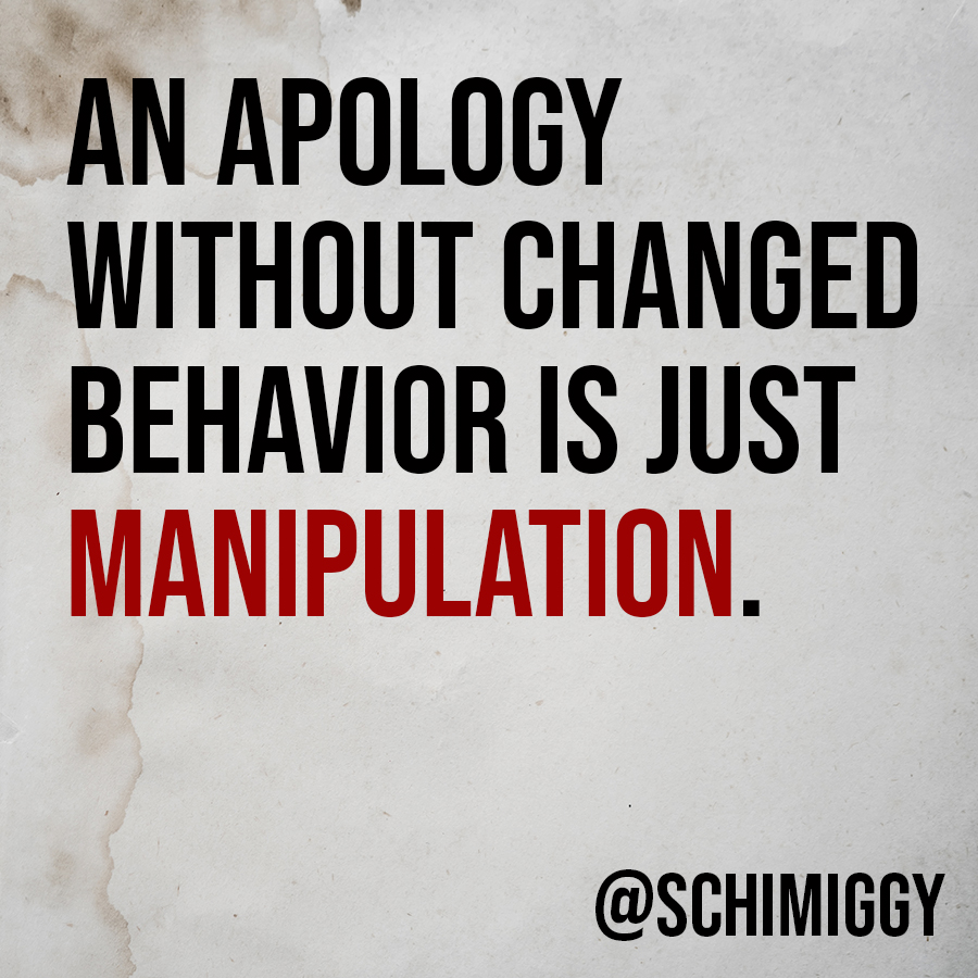 An apology without changed behavior is just manipulation.