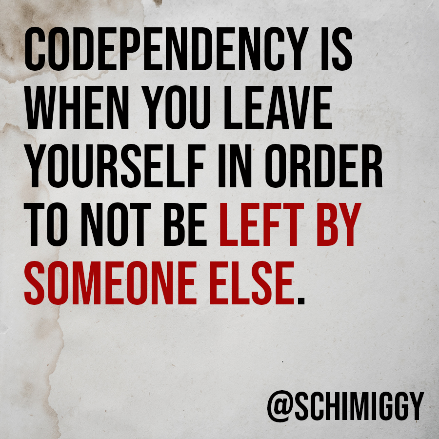 codependency is when you leave yourself in order to not be left by someone else zack roppel