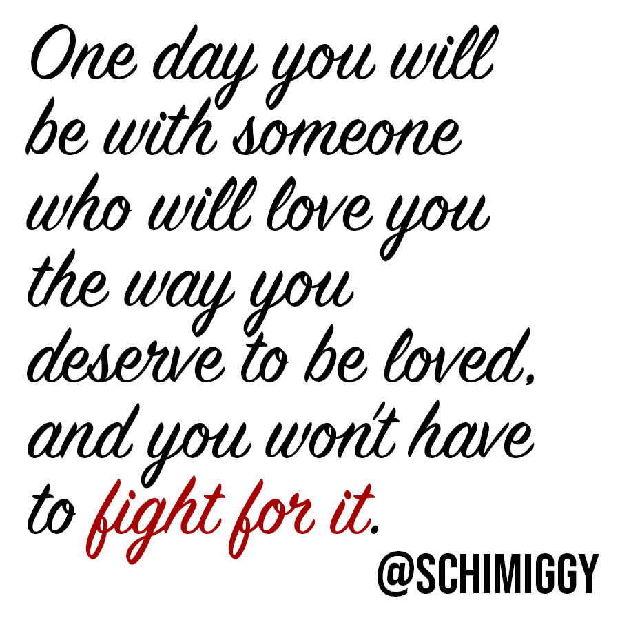 find a love that you do not have to fight for